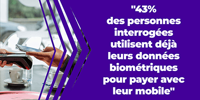43% des personnes interrogées utilisent déjà leurs données biométriques pour payer avec leur mobile