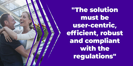 The solution must be user-centric, efficient, robust, and compliant with the regulations