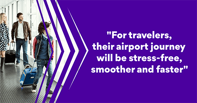 For travelers, their airport journey will be stress-free, smoother and faster