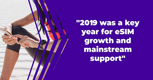 2019 was a key year for eSIM growth and mainstream support