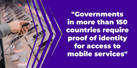 Governments in more than 150 countries require proof of identity for access to mobile services