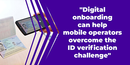 Digital onboarding can help mobile operators overcome the ID verification challenge
