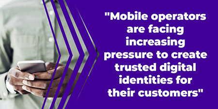 Mobile operators are facing increasing pressure to create trusted digital identities for their customers