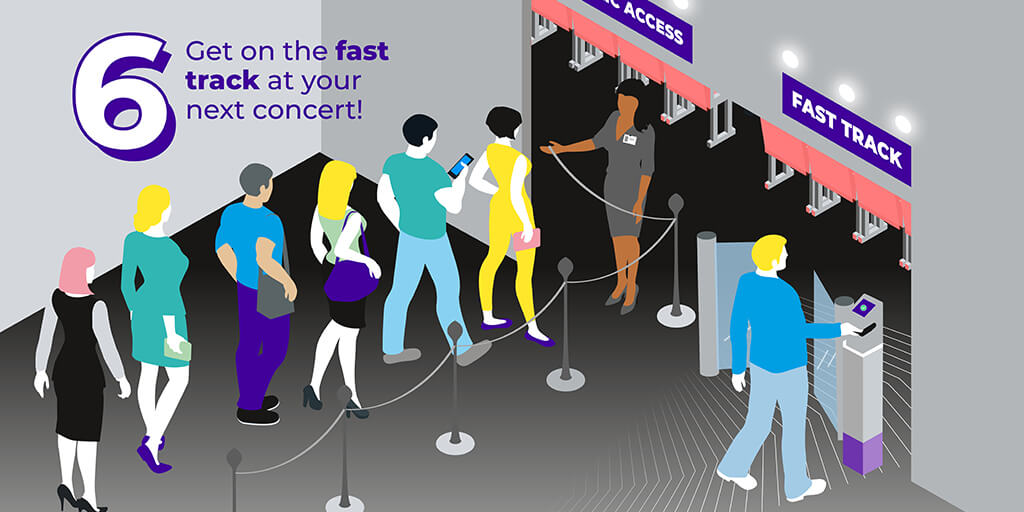 Get on the fast track at your next concert!