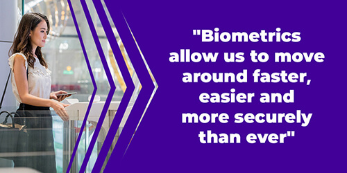 Biometrics allow us to move around faster, easier and more securely than ever