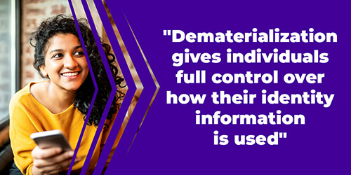 Dematerialization gives individuals full control over how their identity information is used