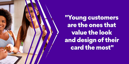 Young customers value the look and design of their card