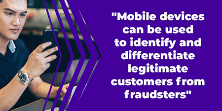 Mobile devices can be used to identify and differentiate legitimate customers from fraudsters