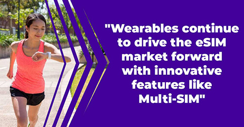 Wearables continue to drive the eSIM market forward with innovative features like Multi-SIM