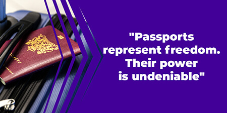 Passports represent freedom. Their power is undeniable